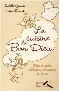 Isabelle Garnier, Hélène Renard, La cuisine du Bon Dieu, Presses de la Renaissance, 2007, BMD G II-36381